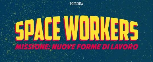 Space Workers a Roma dal 27 novembre al 2 dicembre 2017