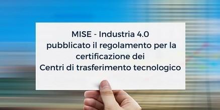 MISE Industria 4.0: pubblicato regolamento per la certificazione Centri di trasferimento tecnologico