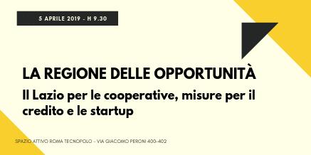 La Regione delle opportunità Il Lazio per le cooperative, misure per il credito e le startup