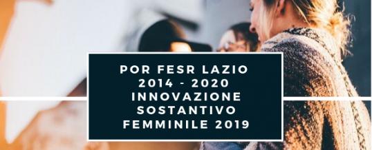 POR FESR Lazio 2014 -2020 – Innovazione Sostantivo Femminile 2019